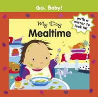 My Day: Mealtime - Go, Baby! No. 11 (Board book)