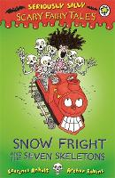 Seriously Silly: Scary Fairy Tales: Snow Fright and the Seven Skeletons - Seriously Silly: Scary Fairy Tales (Paperback)