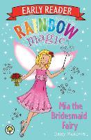 Rainbow Magic Early Reader: Mia the Bridesmaid Fairy - Rainbow Magic Early Reader (Paperback)