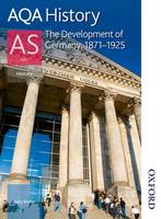 AQA History AS: Unit 1 - The Development of Germany, 1871-1925 (Paperback)