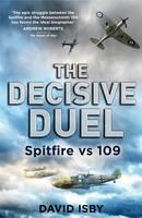 The Decisive Duel: Spitfire vs 109 (Hardback)