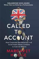 Called to Account: How Corporate Bad Behaviour and Government Waste Combine to Cost us Millions. (Hardback)