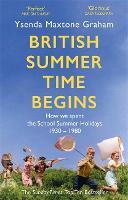 British Summer Time Begins: The School Summer Holidays 1930-1980 (Paperback)