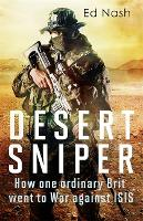 Desert Sniper: How One Ordinary Brit Went to War Against ISIS (Hardback)