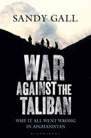 War Against the Taliban: Why it All Went Wrong in Afghanistan (Hardback)