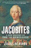Jacobites: A New History of the '45 Rebellion (Hardback)