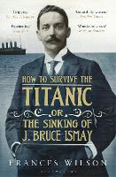 How to Survive the Titanic or The Sinking of J. Bruce Ismay (Paperback)