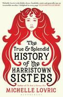 The True and Splendid History of the Harristown Sisters (Hardback)