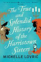 The True and Splendid History of the Harristown Sisters (Paperback)