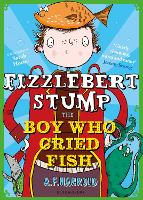 Fizzlebert Stump: The Boy Who Cried Fish - Fizzlebert Stump 4 (Paperback)