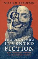 The Man Who Invented Fiction: How Cervantes Ushered in the Modern World (Hardback)