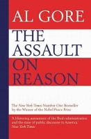 The Assault on Reason: How the Politics of Blind Faith Subvert Wise Decision-Making (Paperback)