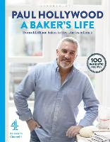A Baker's Life: 100 fantastic recipes, from childhood bakes to five-star excellence (Hardback)