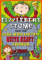 Fizzlebert Stump and the Girl Who Lifted Quite Heavy Things (Paperback)