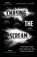 Chasing the Scream: The First and Last Days of the War on Drugs (Hardback)