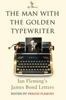 The Man with the Golden Typewriter: Ian Fleming's James Bond Letters (Hardback)