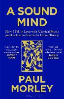 A Sound Mind: How I Fell in Love with Classical Music (and Decided to Rewrite its Entire History) (Paperback)