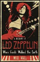 When Giants Walked the Earth: A Biography Of Led Zeppelin (Paperback)