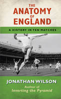 The Anatomy of England: A History in Ten Matches (Hardback)