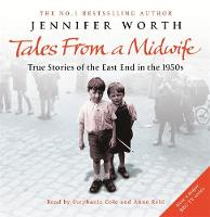 """Tales from a Midwife: """"Call the Midwife"""", """"Shadows of the Workhouse"""", """"Farewell to the East End"""": True Stories of the East End in the 1950s (CD-Audio)"""