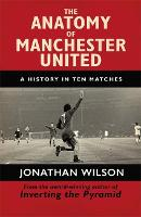 The Anatomy of Manchester United: A History in Ten Matches (Paperback)