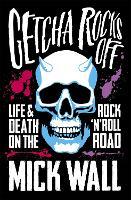 Getcha Rocks Off: Sex & Excess. Bust-Ups & Binges. Life & Death on the Rock `N' Roll Road (Paperback)