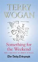 Something for the Weekend: The Collected Columns of Sir Terry Wogan (Hardback)