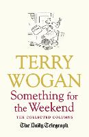 Something for the Weekend: The Collected Columns of Sir Terry Wogan (Paperback)