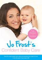 Jo Frost's Confident Baby Care: Everything You Need To Know For The First Year From UK's Most Trusted Nanny (Paperback)