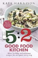 The 5:2 Good Food Kitchen: More Healthy and Delicious Recipes for Everyone, Everyday (Paperback)