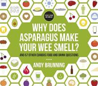 Why Does Asparagus Make Your Wee Smell?: And 57 other curious food and drink questions (Hardback)
