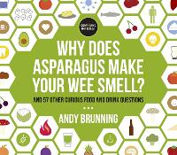 Why Does Asparagus Make Your Wee Smell?: And 57 other curious food and drink questions (Paperback)