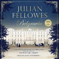Julian Fellowes's Belgravia: A tale of secrets and scandal set in 1840s London from the creator of DOWNTON ABBEY (CD-Audio)
