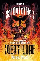 Like a Bat Out of Hell: The Larger than Life Story of Meat Loaf (Hardback)