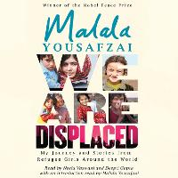 We Are Displaced: My Journey and Stories from Refugee Girls Around the World - From Nobel Peace Prize Winner Malala Yousafzai (CD-Audio)