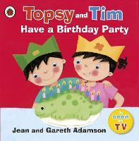 Topsy and Tim: Have a Birthday Party - Topsy and Tim (Paperback)