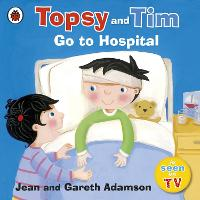 Topsy and Tim: Go to Hospital - Topsy and Tim (Paperback)