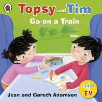 Topsy and Tim: Go on a Train - Topsy and Tim (Paperback)