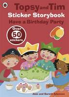 Topsy and Tim Sticker Storybook: Have a Birthday Party - Topsy & Tim Bk. 1 (Paperback)