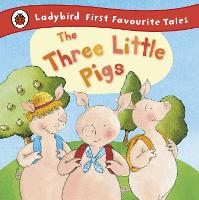 The Three Little Pigs: Ladybird First Favourite Tales - First Favourite Tales (Hardback)