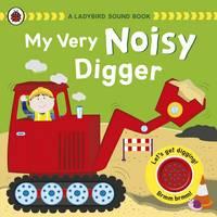 My Very Noisy Digger: a Ladybird Sound Book: A Ladybird Sound Book (Hardback)