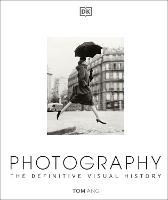 Photography: The Definitive Visual History (Hardback)