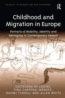 Childhood and Migration in Europe: Portraits of Mobility, Identity and Belonging in Contemporary Ireland - Studies in Migration and Diaspora (Hardback)