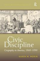 Civic Discipline: Geography in America, 1860-1890 (Hardback)