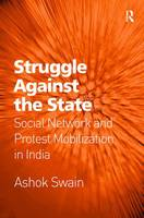 Struggle Against the State: Social Network and Protest Mobilization in India (Hardback)