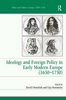Ideology and Foreign Policy in Early Modern Europe (1650-1750) - Politics and Culture in Europe, 1650-1750 (Hardback)