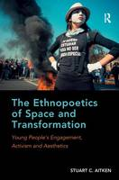 The Ethnopoetics of Space and Transformation: Young People's Engagement, Activism and Aesthetics (Hardback)
