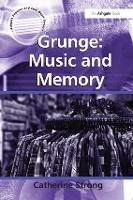 Grunge: Music and Memory - Ashgate Popular and Folk Music Series (Hardback)