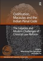 Codification, Macaulay and the Indian Penal Code: The Legacies and Modern Challenges of Criminal Law Reform - International and Comparative Criminal Justice (Hardback)