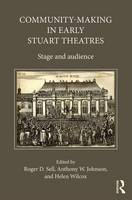 Community-Making in Early Stuart Theatres: Stage and audience (Hardback)